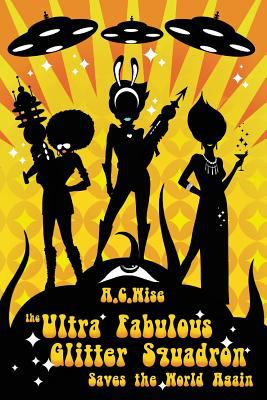 The Ultra Fabulous Glitter Squadron Saves the World Again by A.C. Wise