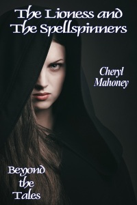 The Lioness and the Spellspinners by Cheryl Mahoney