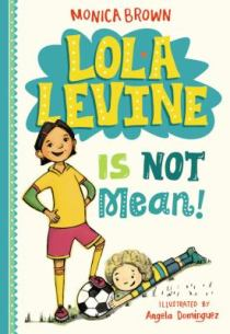 Lola Levine is Not Mean! bu Monica Brown
