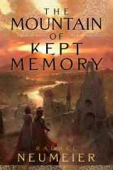 Book cover: The Mountain of Kept Memory by Rachel Neumeier