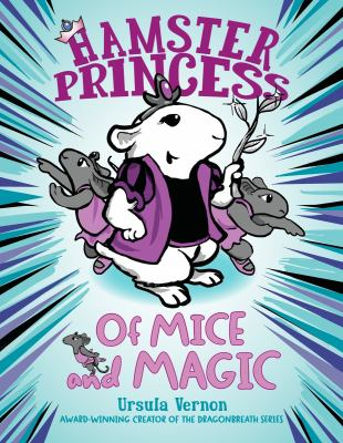 Of Mice and Magic. Hamster Princess 2 by Ursula Vernon