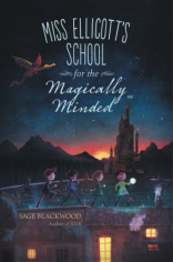 Miss Elliocott's School for the Magically Minded by Sage Blackwood