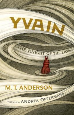 Yvain: the Knight of the Lion by M.T. Anderson and Andrea Offermann