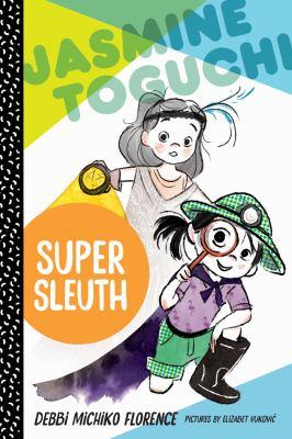 Jasmine Toguchi, Super Sleuth by Debbi Michiko Florence