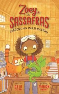 Dragons and Marshmallows. Zoey and Sassafras Book 1. By Asia Citro. Illustrated by Marion Lindsay.