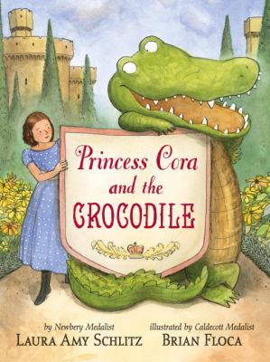 Princess Cora and the Crocodile by Laura Amy Schlitz and Brian Floca