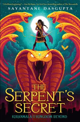The Serpent's Secret. Kiranmala and the Kingdom Beyond Book 1 by Sayantani DasGupta