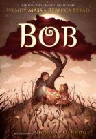 Bob by Wendy Mass & Rebecca Stead