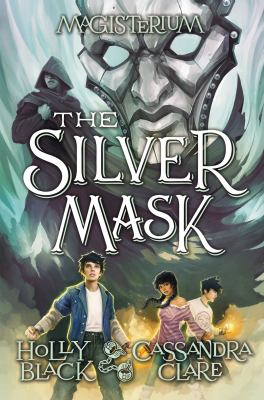 The Silver Mask. Magisterium Book 4 by Holly Black and Cassandra Clare