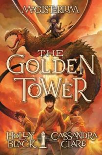 The Golden Tower. Magisterium Book 5 by Holly Black and Cassandra Clare
