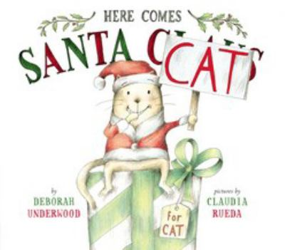 Here Comes Santa Cat by Deborah Underwood and Claudia Rueda