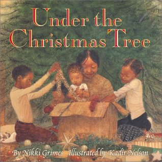 nder the Christmas Tree by Nikki Grimes. Illustrated by Kadir Nelson.