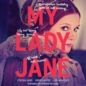 My Lady Jane by Cynthia Hand, Brodi Ashton, and Jodi Meadows. Read by Katherine Kellgren