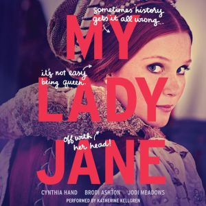 My Lady Jane by Cynthia Hand, Brodi Ashton, and Jodi Meadows. Read by Katherine Kellgren