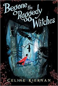 Begone the Raggedy Witches. The Wild Magic Trilogy Book 1 by Celine Kiernan.