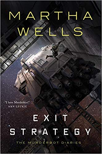 Exit Strategy. Murderbot Diaries Book 4 by Martha Wells