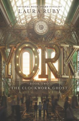 York Book 2: The Clockwork Ghost by Laura Ruby