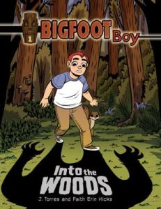 Bigfoot Boy: Into the Woods by J. Torres and Faith Erin Hicks