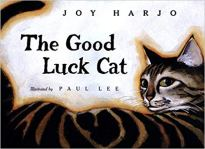 The Good Luck Cat by Joy Harjo. Illustrated by Paul Lee.