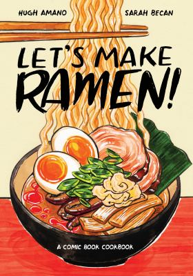 Let's Make Ramen: A Comic Book Cookbook by Hugh Amano and Sarah Becan