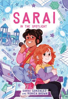 Sarai in the Spotlight by Sarai Gonzalez and Monica Brown