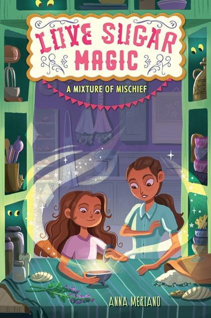 Love Sugar Magic: A Mixture of Mischief by Anna Meriano
