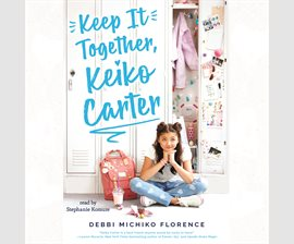 Keep it Together, Keiko Carter! by Debbi Michiko Florence.