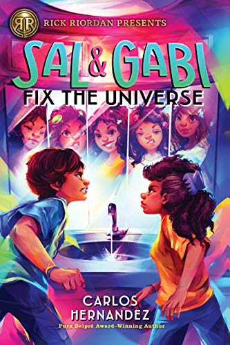Sal and Gabi Fix the Universe by Carlos Hernandez.