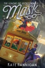 Mask: the League of Secret Heroes Book Two by Kate Hannigan. Illustrated by Patrick Spaziante.
