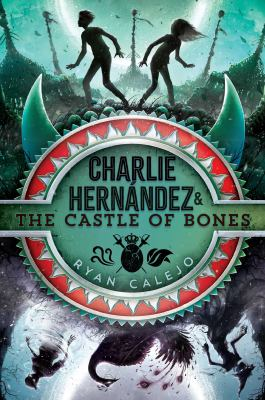 Charlie Hernández & the Castle of Bones by Ryan Calejo