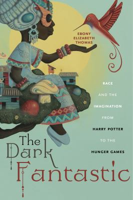 Cover of The Dark Fantastic: Race and the Imagination from Harry Potter to the Hunger Games by Ebony Elizabeth Thomas.