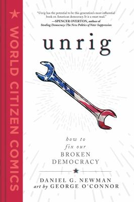 Cover of Unrig: How to Fix our Broken Democracy by Daniel G. Newman with art by George O'Connor.