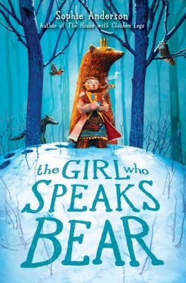 The Girl Who Speaks Bear by Sophie Anderson